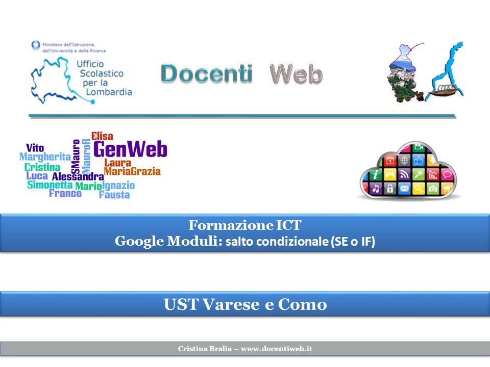 UST Varese e Como Formazione ICT Google Moduli: salto condizionale (SE o IF) Formazione ICT Google Moduli: salto condizionale (SE o IF) Cristina Brali