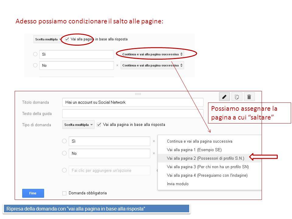 Adesso possiamo condizionare il salto alle pagine: Possiamo assegnare la pagina a cui saltare Ripresa della domanda con vai alla pagina in base alla r