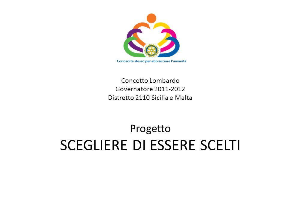 Concetto Lombardo Governatore 2011-2012 Distretto 2110 Sicilia e Malta Progetto SCEGLIERE DI ESSERE SCELTI