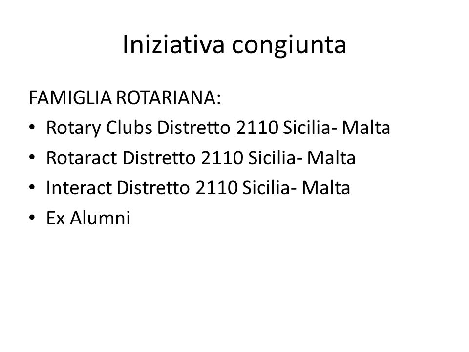 Iniziativa congiunta FAMIGLIA ROTARIANA: Rotary Clubs Distretto 2110 Sicilia- Malta Rotaract Distretto 2110 Sicilia- Malta Interact Distretto 2110 Sicilia- Malta Ex Alumni
