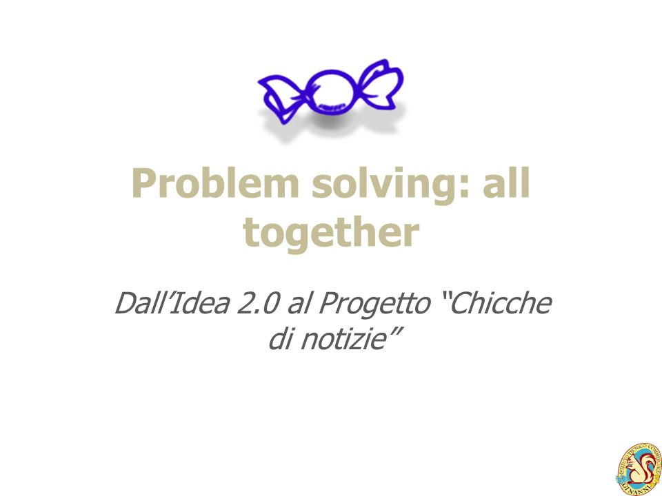 Problem solving: all together DallIdea 2.0 al Progetto Chicche di notizie