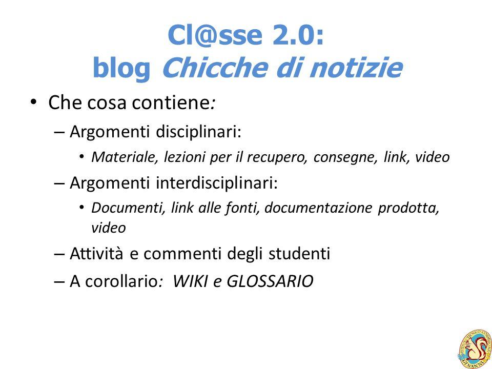Cl@sse 2.0: blog Chicche di notizie Che cosa contiene: – Argomenti disciplinari: Materiale, lezioni per il recupero, consegne, link, video – Argomenti
