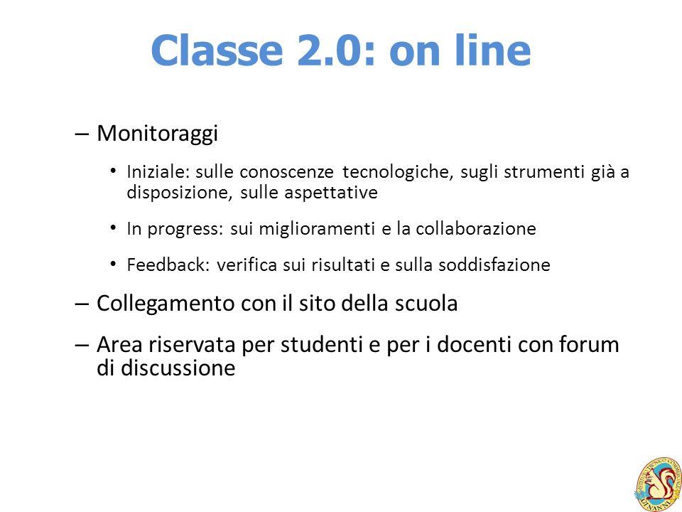 Classe 2.0: on line – Monitoraggi Iniziale: sulle conoscenze tecnologiche, sugli strumenti già a disposizione, sulle aspettative In progress: sui migl