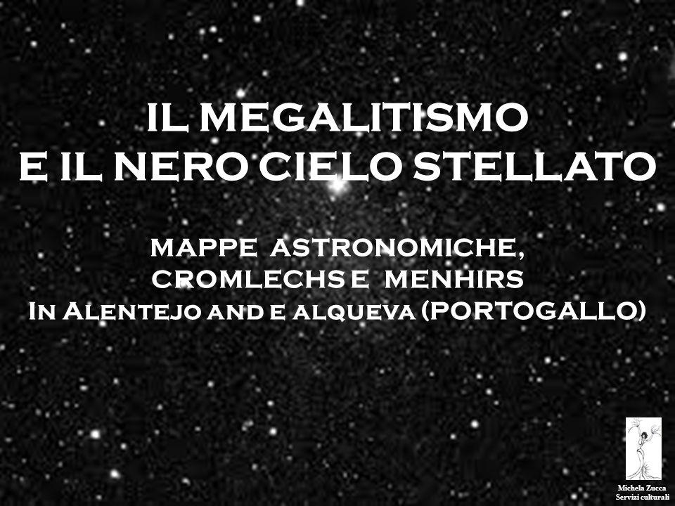 Michela Zucca Servizi culturali IL MEGALITISMO E IL NERO CIELO STELLATO MAPPE ASTRONOMICHE, CROMLECHS E MENHIRS In Alentejo and e alqueva (PORTOGALLO)