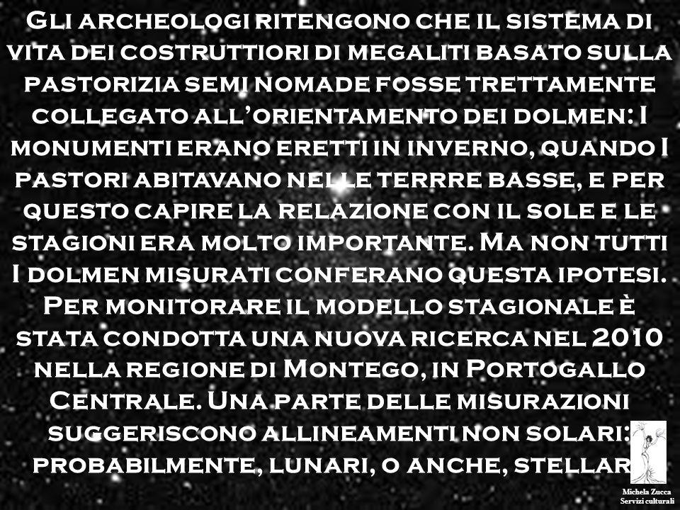 Michela Zucca Servizi culturali Gli archeologi ritengono che il sistema di vita dei costruttiori di megaliti basato sulla pastorizia semi nomade fosse