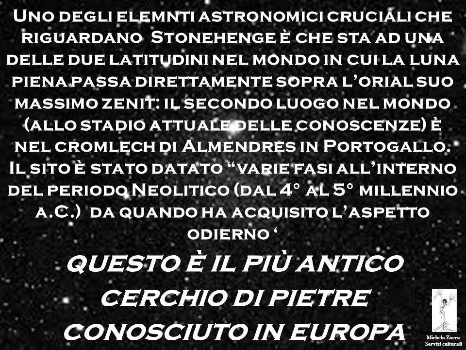 Michela Zucca Servizi culturali Uno degli elemnti astronomici cruciali che riguardano Stonehenge è che sta ad una delle due latitudini nel mondo in cu