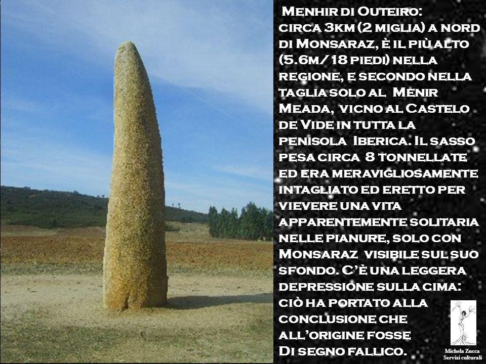 Michela Zucca Servizi culturali. Menhir di Outeiro: circa 3km (2 miglia) a nord di Monsaraz, è il più alto (5.6m/18 piedi) nella regione, e secondo ne