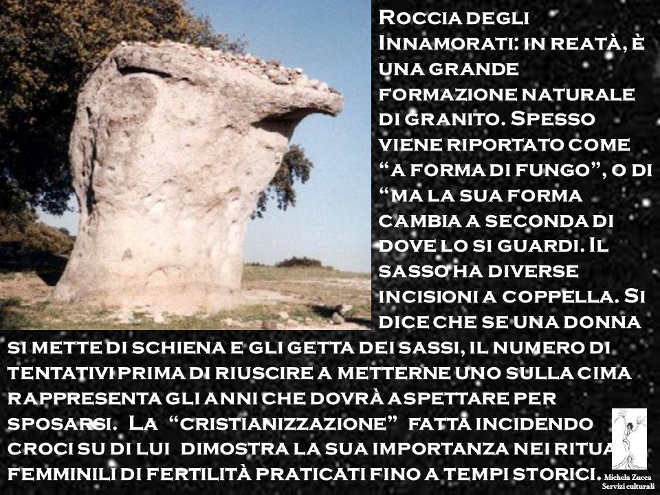 Michela Zucca Servizi culturali. Roccia degli Innamorati: in reatà, è una grande formazione naturale di granito. Spesso viene riportato come a forma d