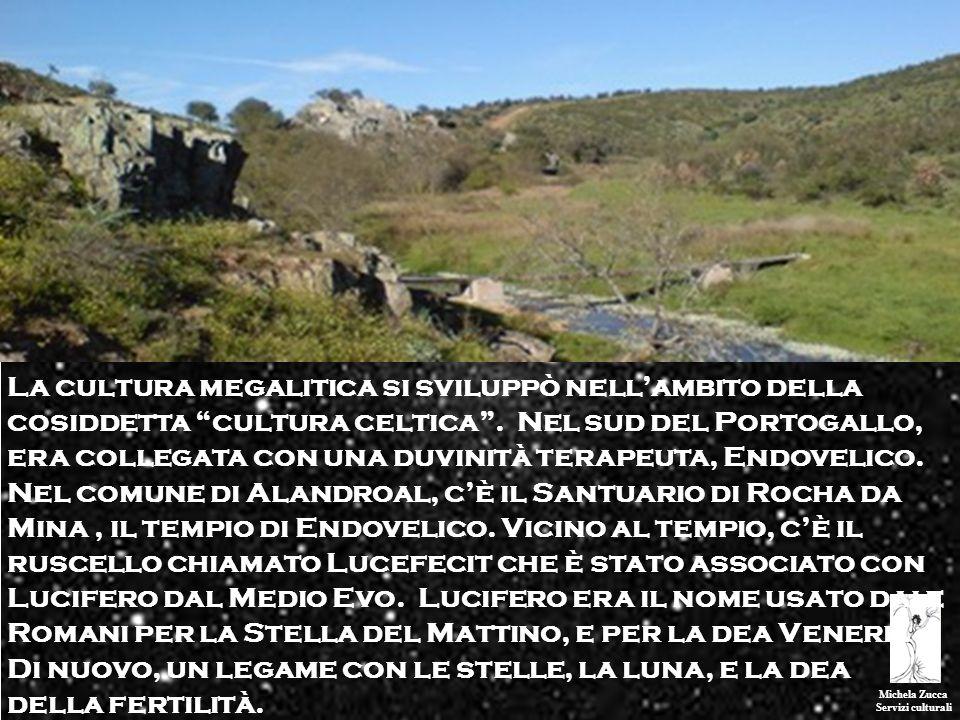 Michela Zucca Servizi culturali La cultura megalitica si sviluppò nellambito della cosiddetta cultura celtica. Nel sud del Portogallo, era collegata c