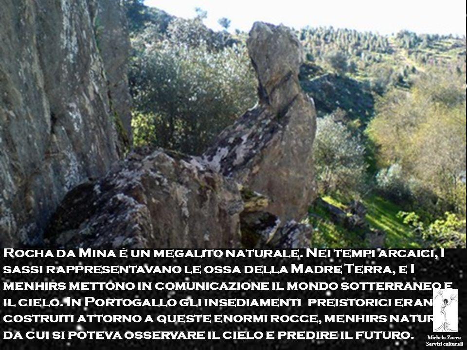 Michela Zucca Servizi culturali Rocha da Mina è un megalito naturale. Nei tempi arcaici, I sassi rappresentavano le ossa della Madre Terra, e I menhir