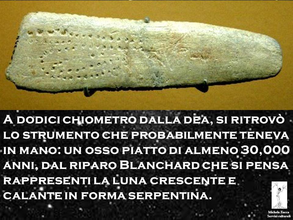 Michela Zucca Servizi culturali A dodici chiometro dalla dea, si ritrovò lo strumento che probabilmente teneva in mano: un osso piatto di almeno 30,00