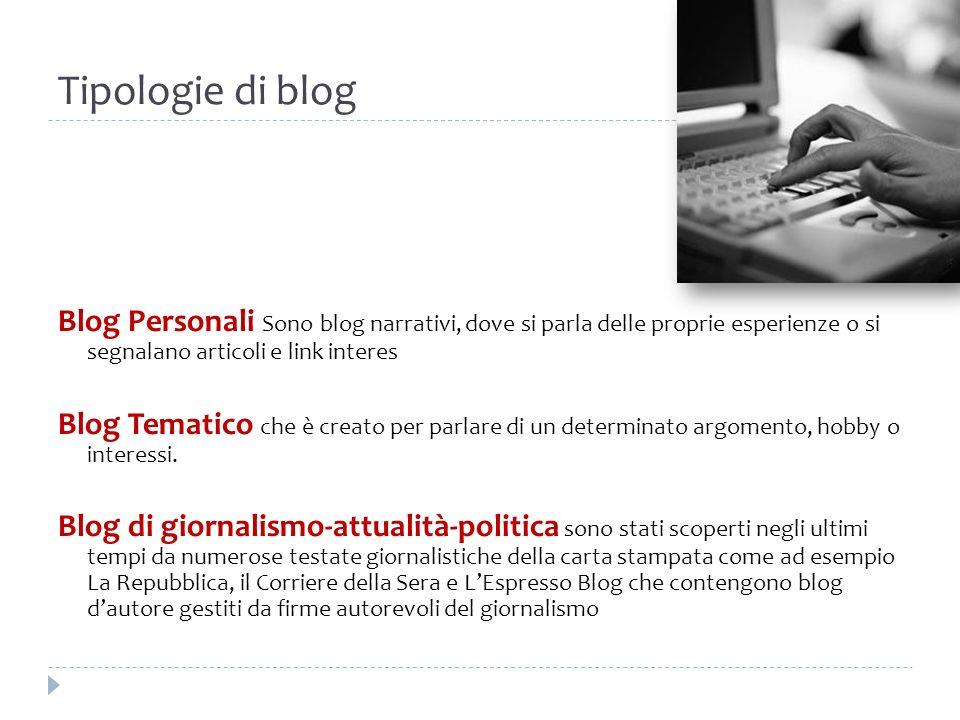 Tipologie di blog Blog Personali Sono blog narrativi, dove si parla delle proprie esperienze o si segnalano articoli e link interes Blog Tematico che