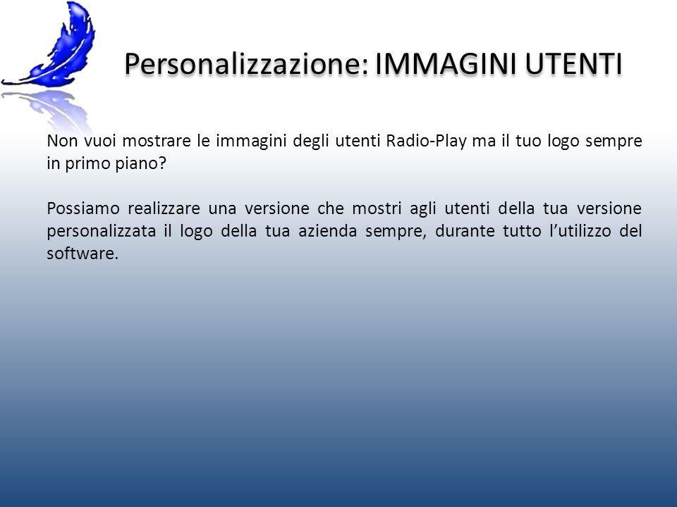 Personalizzazione: IMMAGINI UTENTI Non vuoi mostrare le immagini degli utenti Radio-Play ma il tuo logo sempre in primo piano.