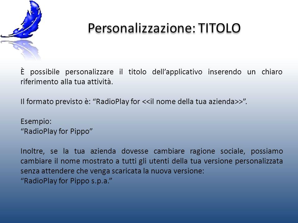 Personalizzazione: TITOLO È possibile personalizzare il titolo dellapplicativo inserendo un chiaro riferimento alla tua attività.