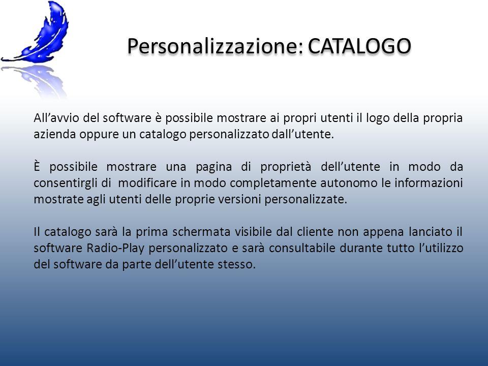 Personalizzazione: CATALOGO Allavvio del software è possibile mostrare ai propri utenti il logo della propria azienda oppure un catalogo personalizzato dallutente.