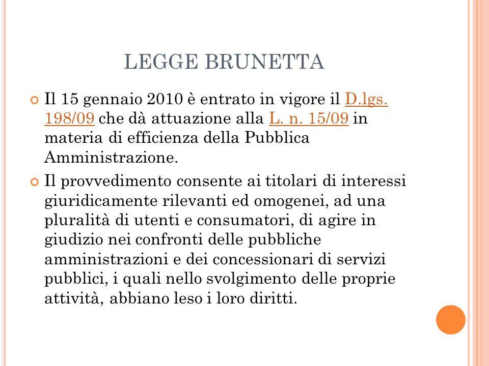 LEGGE BRUNETTA Il 15 gennaio 2010 è entrato in vigore il D.lgs. 198/09 che dà attuazione alla L. n. 15/09 in materia di efficienza della Pubblica Ammi