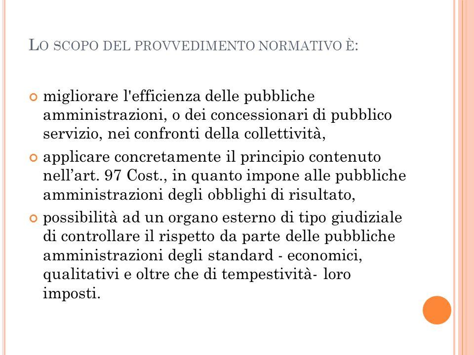 L O SCOPO DEL PROVVEDIMENTO NORMATIVO È : migliorare l'efficienza delle pubbliche amministrazioni, o dei concessionari di pubblico servizio, nei confr