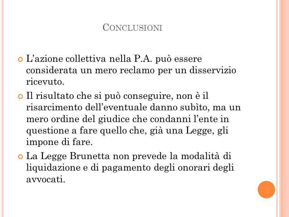 C ONCLUSIONI Lazione collettiva nella P.A. può essere considerata un mero reclamo per un disservizio ricevuto. Il risultato che si può conseguire, non