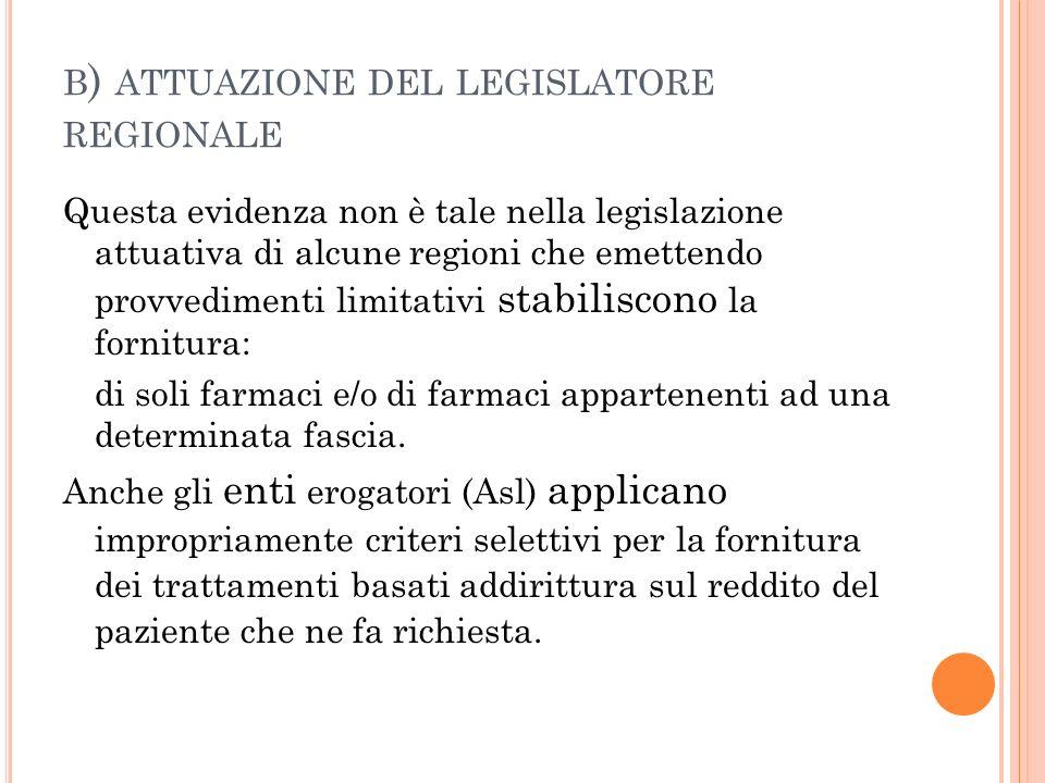 B ) ATTUAZIONE DEL LEGISLATORE REGIONALE Questa evidenza non è tale nella legislazione attuativa di alcune regioni che emettendo provvedimenti limitat