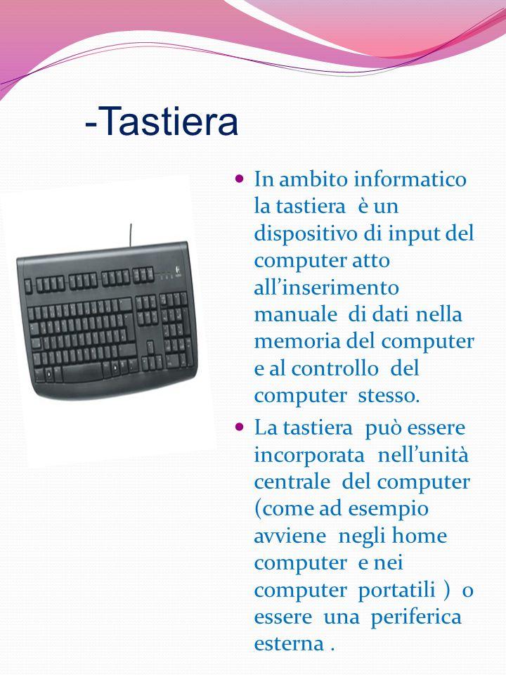 -Tastiera In ambito informatico la tastiera è un dispositivo di input del computer atto allinserimento manuale di dati nella memoria del computer e al