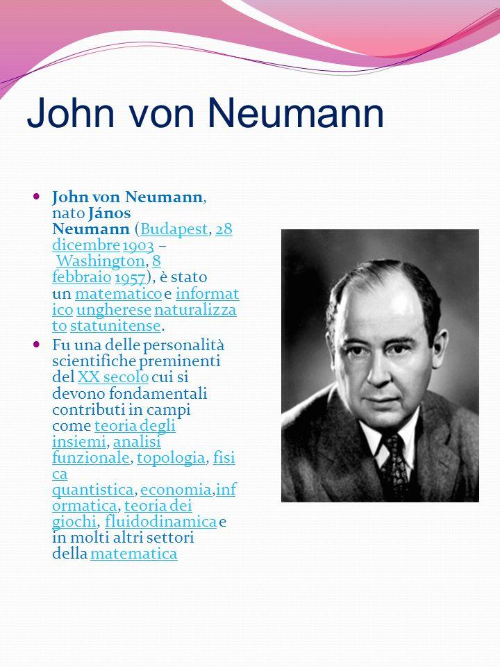 John von Neumann John von Neumann, nato János Neumann (Budapest, 28 dicembre 1903 – Washington, 8 febbraio 1957), è stato un matematico e informat ico