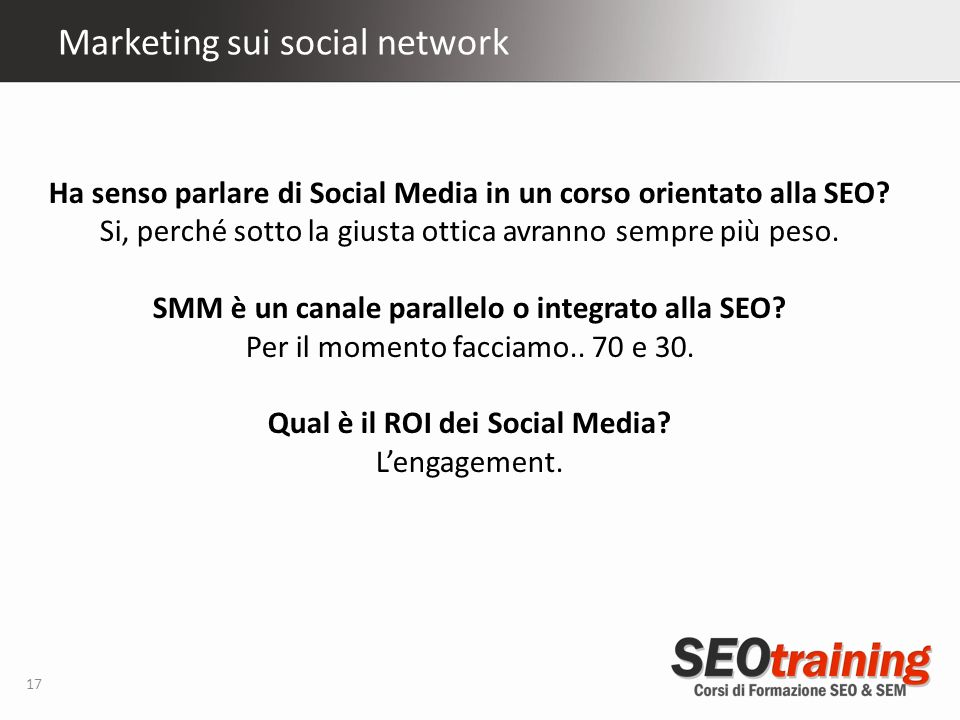 Marketing sui social network 17 Ha senso parlare di Social Media in un corso orientato alla SEO.