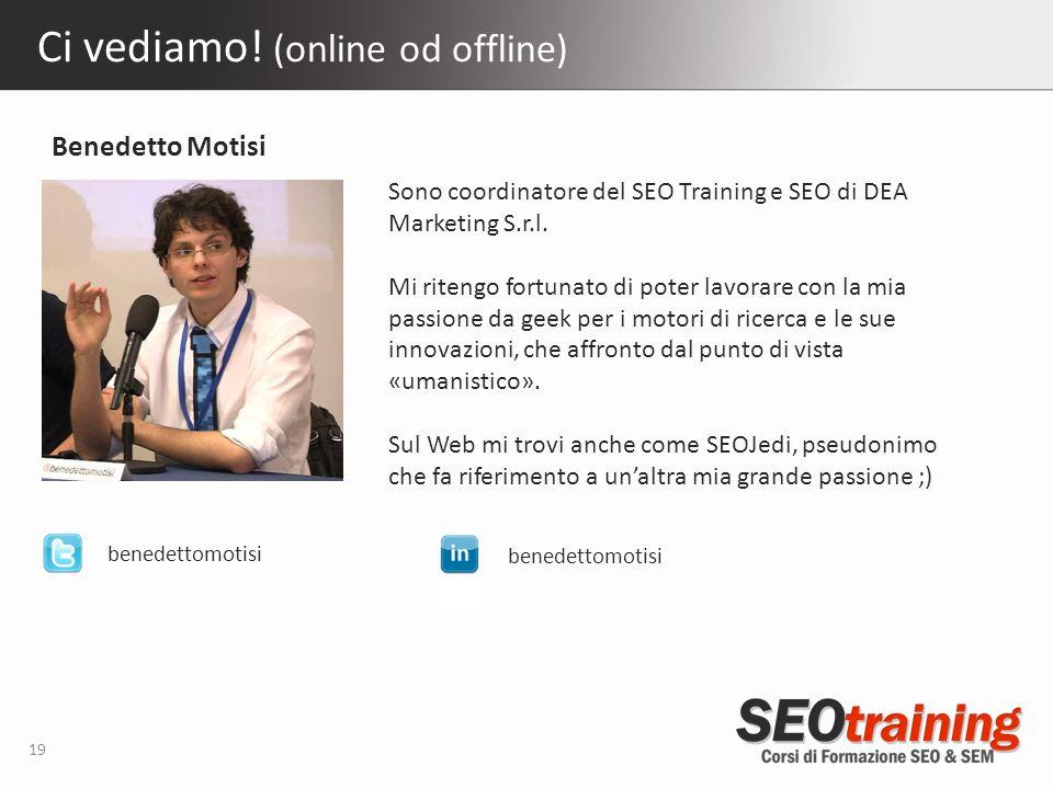 Ci vediamo. (online od offline) 19 Sono coordinatore del SEO Training e SEO di DEA Marketing S.r.l.