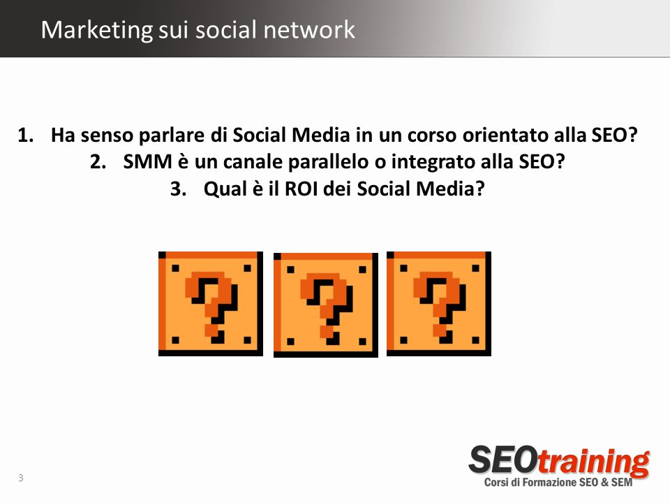 Marketing sui social network 3 1.Ha senso parlare di Social Media in un corso orientato alla SEO.