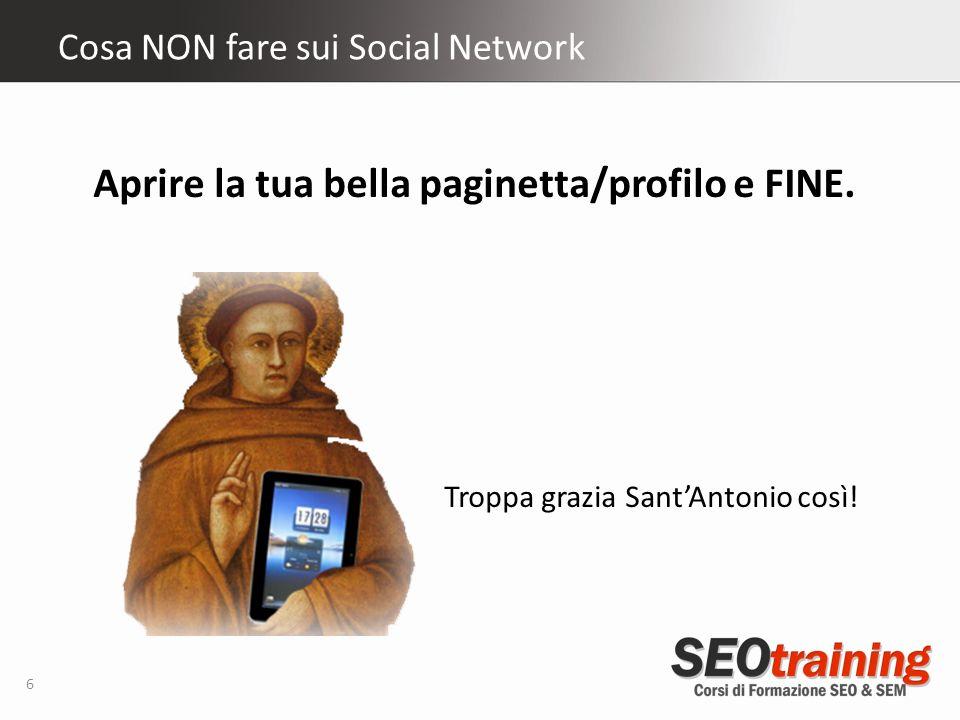 Cosa NON fare sui Social Network 6 Aprire la tua bella paginetta/profilo e FINE.