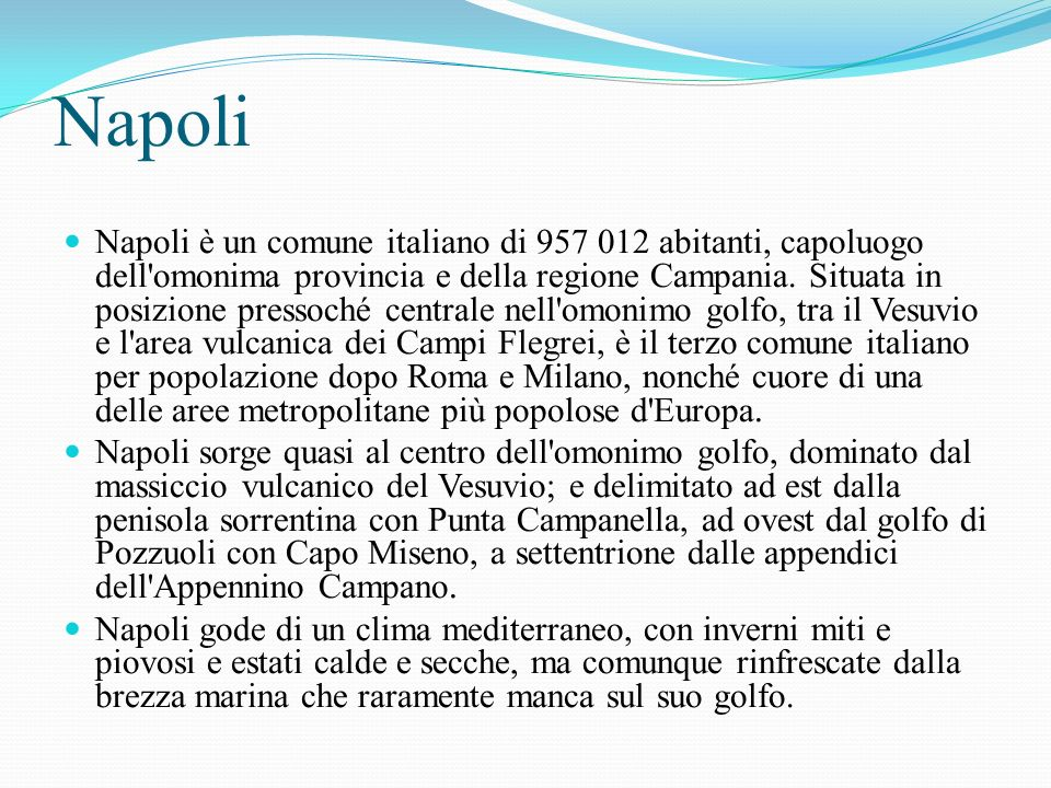 Napoli Napoli è un comune italiano di 957 012 abitanti, capoluogo dell omonima provincia e della regione Campania.