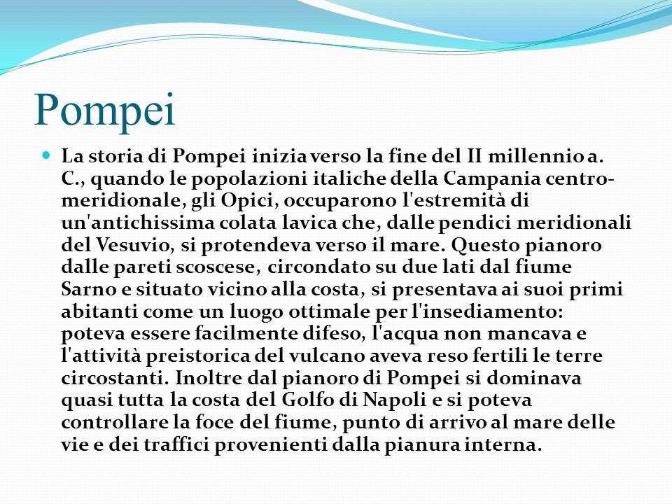 Pompei La storia di Pompei inizia verso la fine del II millennio a.
