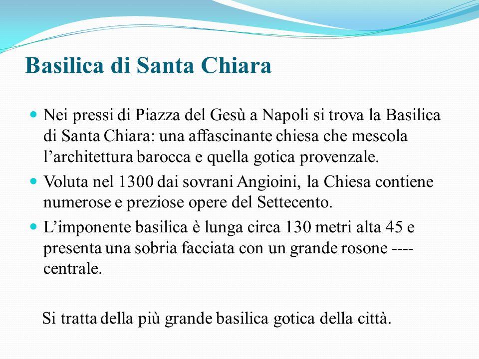 Basilica di Santa Chiara Nei pressi di Piazza del Gesù a Napoli si trova la Basilica di Santa Chiara: una affascinante chiesa che mescola larchitettura barocca e quella gotica provenzale.