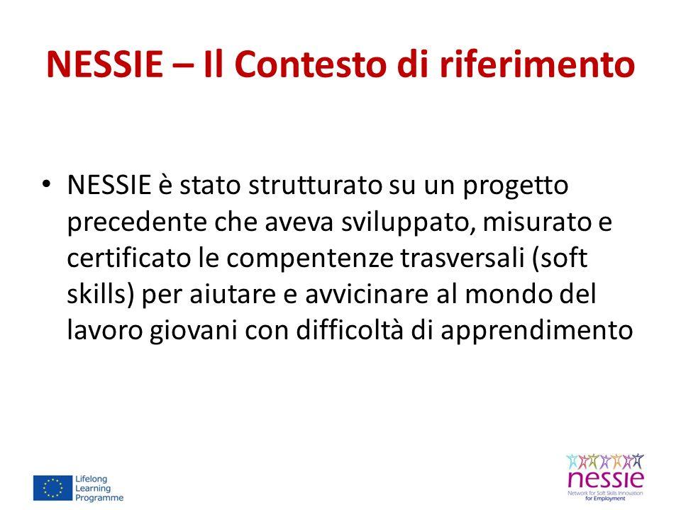 NESSIE – Il Contesto di riferimento NESSIE è stato strutturato su un progetto precedente che aveva sviluppato, misurato e certificato le compentenze trasversali (soft skills) per aiutare e avvicinare al mondo del lavoro giovani con difficoltà di apprendimento