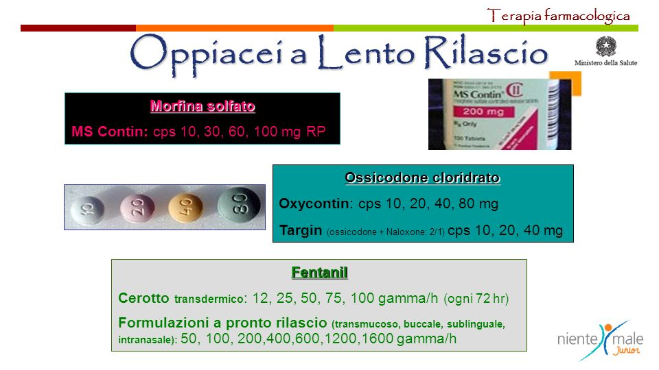 Morfina solfato MS Contin: cps 10, 30, 60, 100 mg RP Ossicodone cloridrato Oxycontin: cps 10, 20, 40, 80 mg Targin (ossicodone + Naloxone: 2/1) cps 10