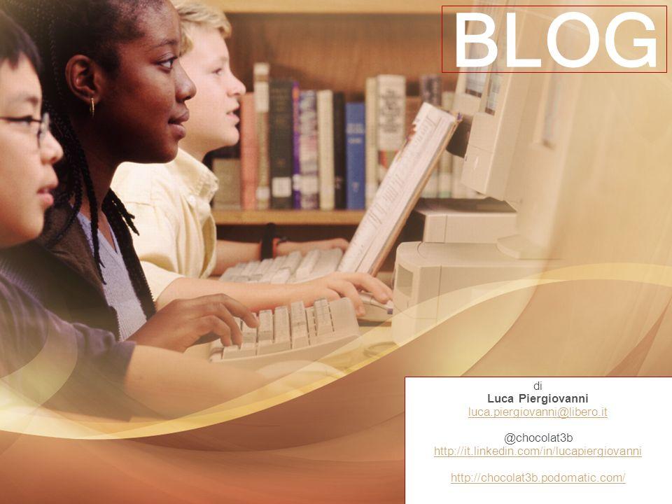 BLOG di Luca Piergiovanni luca.piergiovanni@libero.it @chocolat3b http://it.linkedin.com/in/lucapiergiovanni http://chocolat3b.podomatic.com/