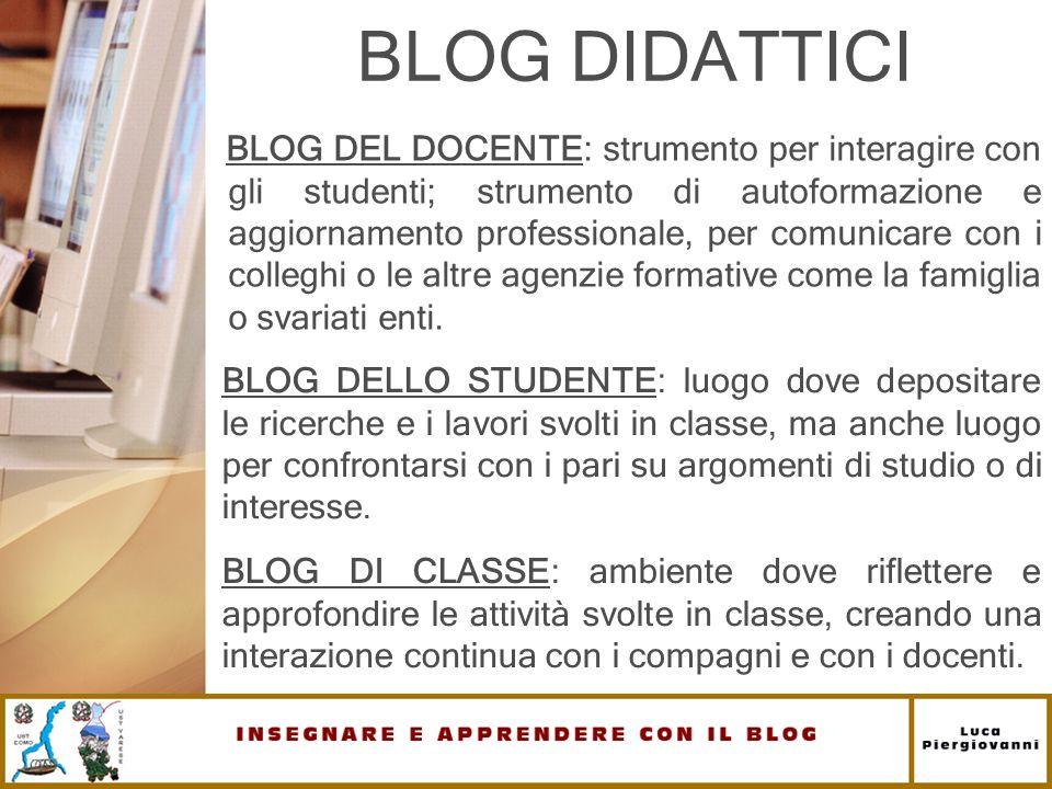 BLOG DIDATTICI BLOG DEL DOCENTE: strumento per interagire con gli studenti; strumento di autoformazione e aggiornamento professionale, per comunicare