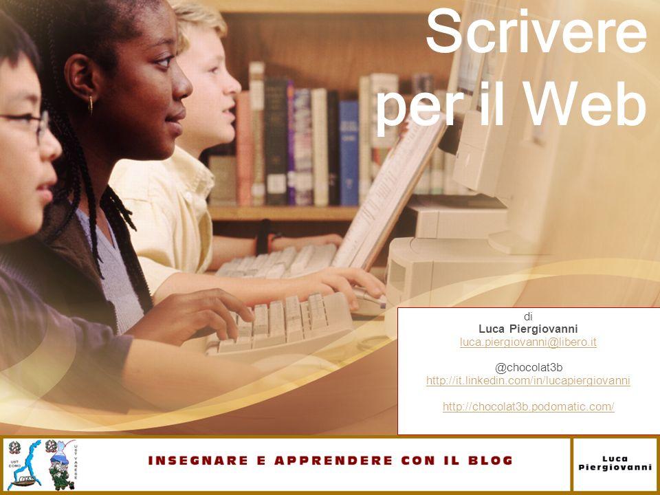 Scrivere per il Web di Luca Piergiovanni luca.piergiovanni@libero.it @chocolat3b http://it.linkedin.com/in/lucapiergiovanni http://chocolat3b.podomati
