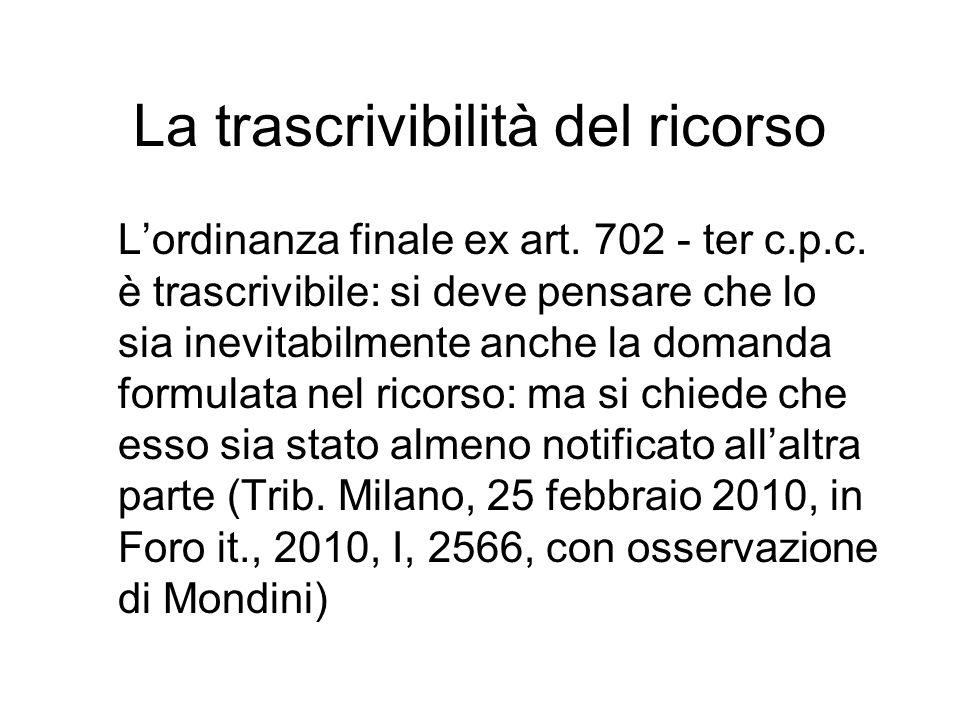 La trascrivibilità del ricorso Lordinanza finale ex art. 702 - ter c.p.c. è trascrivibile: si deve pensare che lo sia inevitabilmente anche la domanda