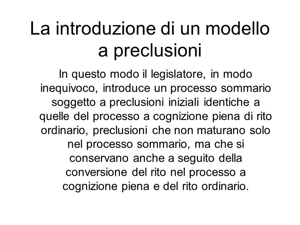 La introduzione di un modello a preclusioni In questo modo il legislatore, in modo inequivoco, introduce un processo sommario soggetto a preclusioni i