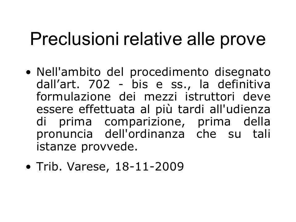 Preclusioni relative alle prove Nell'ambito del procedimento disegnato dallart. 702 - bis e ss., la definitiva formulazione dei mezzi istruttori deve