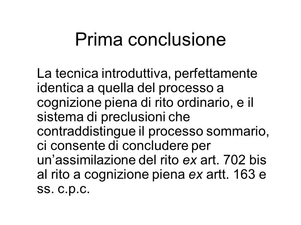 Prima conclusione La tecnica introduttiva, perfettamente identica a quella del processo a cognizione piena di rito ordinario, e il sistema di preclusi