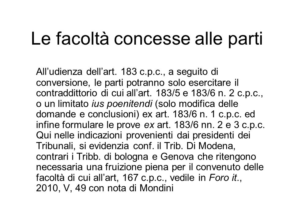 Le facoltà concesse alle parti Alludienza dellart. 183 c.p.c., a seguito di conversione, le parti potranno solo esercitare il contraddittorio di cui a