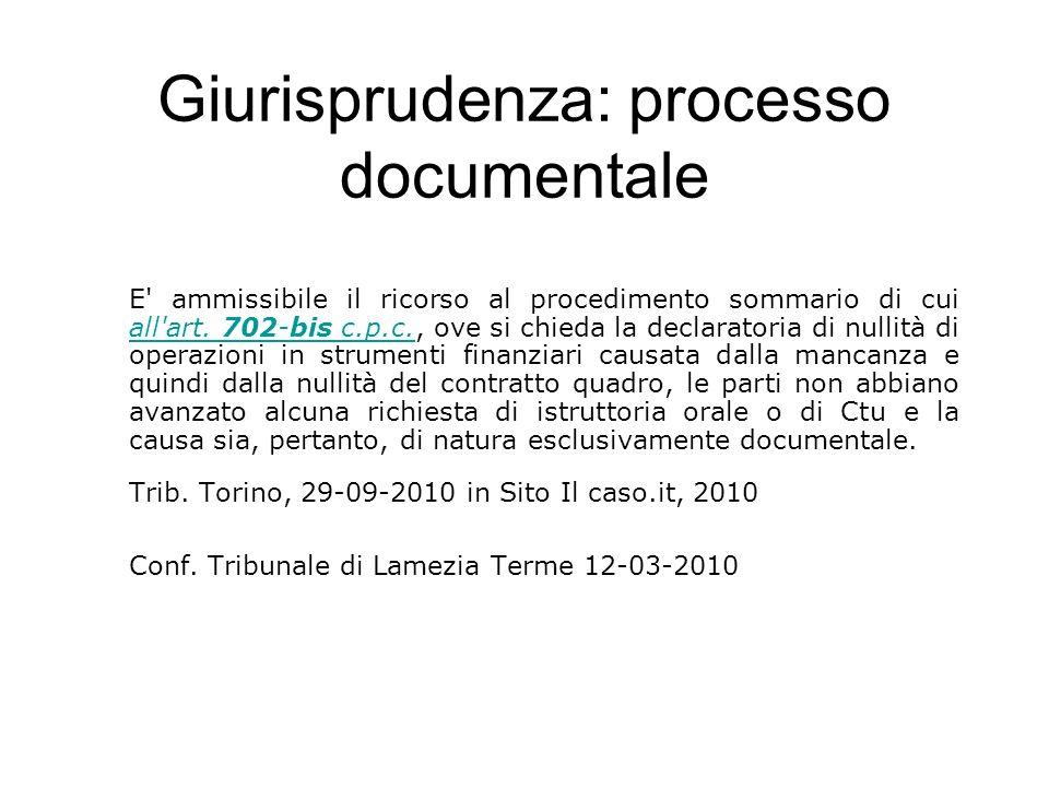 Giurisprudenza: processo documentale E' ammissibile il ricorso al procedimento sommario di cui all'art. 702-bis c.p.c., ove si chieda la declaratoria