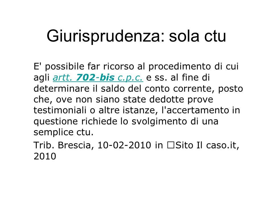 Giurisprudenza: sola ctu E' possibile far ricorso al procedimento di cui agli artt. 702-bis c.p.c. e ss. al fine di determinare il saldo del conto cor
