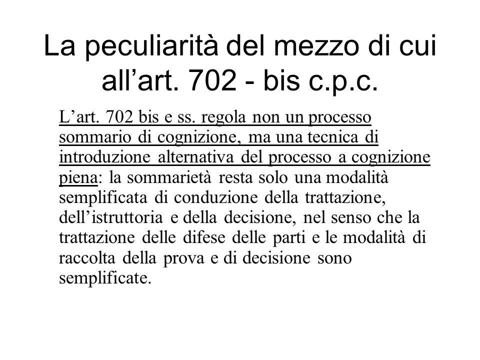 La peculiarità del mezzo di cui allart. 702 - bis c.p.c. Lart. 702 bis e ss. regola non un processo sommario di cognizione, ma una tecnica di introduz