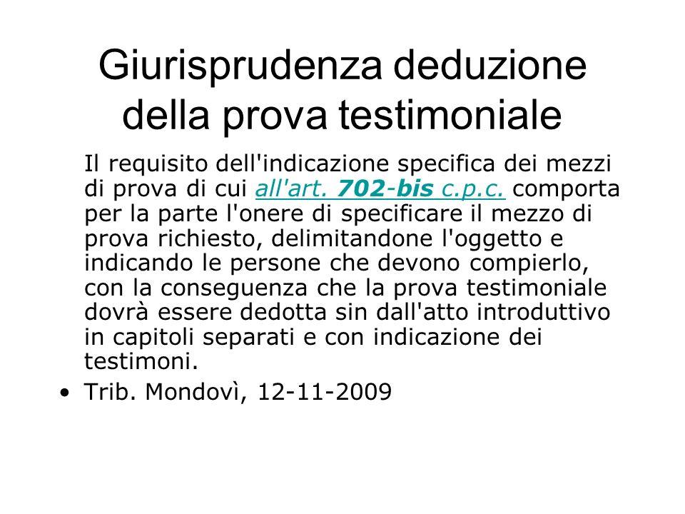 Giurisprudenza deduzione della prova testimoniale Il requisito dell'indicazione specifica dei mezzi di prova di cui all'art. 702-bis c.p.c. comporta p
