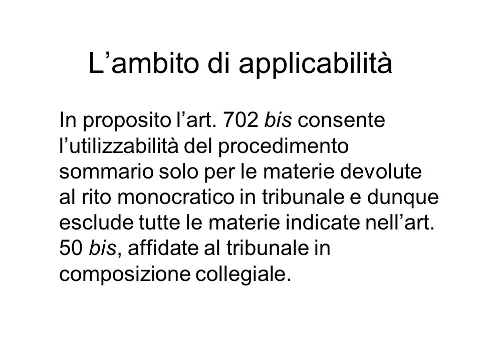 Lambito di applicabilità In proposito lart. 702 bis consente lutilizzabilità del procedimento sommario solo per le materie devolute al rito monocratic