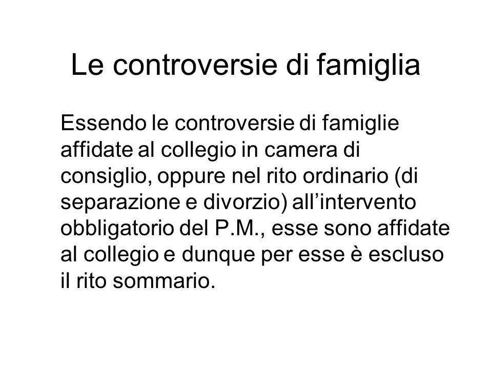 Le controversie di famiglia Essendo le controversie di famiglie affidate al collegio in camera di consiglio, oppure nel rito ordinario (di separazione