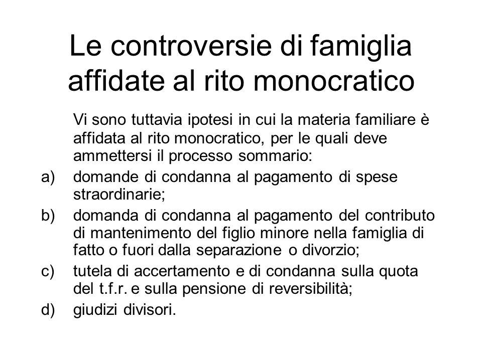 Le controversie di famiglia affidate al rito monocratico Vi sono tuttavia ipotesi in cui la materia familiare è affidata al rito monocratico, per le q