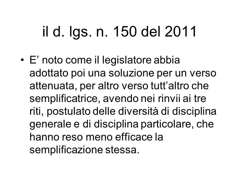 il d. lgs. n. 150 del 2011 E noto come il legislatore abbia adottato poi una soluzione per un verso attenuata, per altro verso tuttaltro che semplific